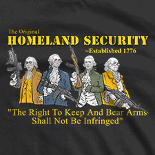 THE ORIGINAL HOMELAND SECURITY THE RIGHT TO KEEP AND BEAR ARMS SHALL NOT BE INFRINGED