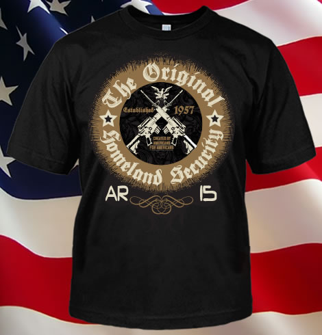 THE ORIGINAL HOMELAND SECURITY AR-15 GUN T-SHIRT