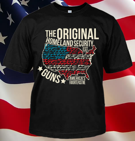 THE ORIGINAL HOMELAND SECURITY T-SHIRT GUN T-SHIRTS